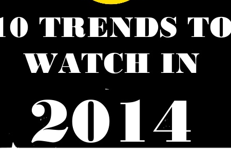 10 Trends to Watch in 2014