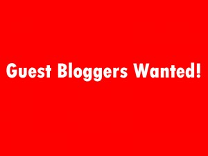 Guest Bloggers Wanted!