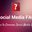 Social Media FAQ : 10 Top Questions From Marketers