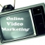 Online Video Marketing Strategy – Why Should You Have One?