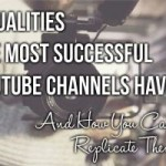 6 Qualities the Most Successful YouTube Channels Have (And How You Can Replicate Them)