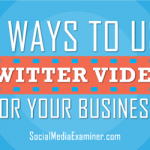 4 Ways to Use Twitter Video for Your Business
