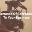 The Importance Of Facebook Videos And How To Use Them For Your Business