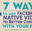 7 Ways to Use Facebook Native Video to Better Connect With Your Fans