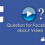 Questions for Facebook – Issues with Facebook Video?