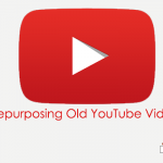 Tips for Repurposing Your Old YouTube Videos