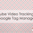 YouTube Video Tracking with Google Tag Manager (GTM)