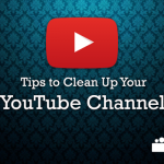Tips to Clean Up Your YouTube Channel