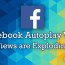 Facebook Autoplay Video Views are Exploding