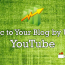 How to Get Fabulous Traffic to Your Blog by Using YouTube