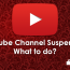 YouTube Channel Suspended – What to do?
