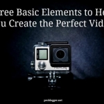 Three Basic Elements to Help You Create the Perfect Video