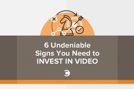 6 Undeniable Signs You Need to Invest in Video