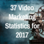 37 Staggering Video Marketing Statistics for 2017