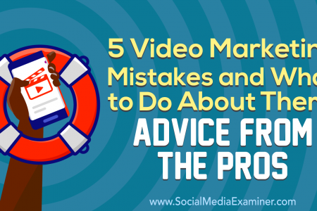 5 Video Marketing Mistakes and What to Do About Them: Advice From the Pros